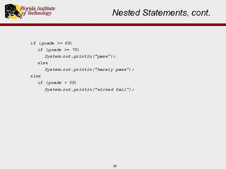 "Nested Statements, cont. if (grade >= 60) if (grade >= 70) System. out. println(""pass"");"