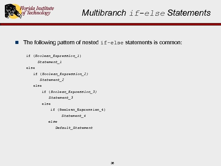 Multibranch if-else Statements n The following pattern of nested if-else statements is common: if