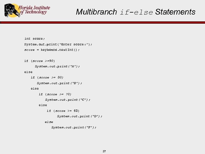 "Multibranch if-else Statements int score; System. out. print(""Enter score : ""); score = keyboard."