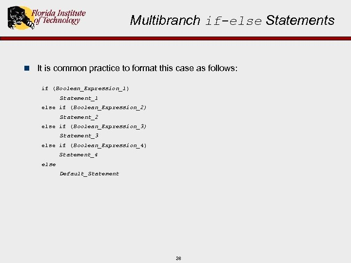 Multibranch if-else Statements n It is common practice to format this case as follows: