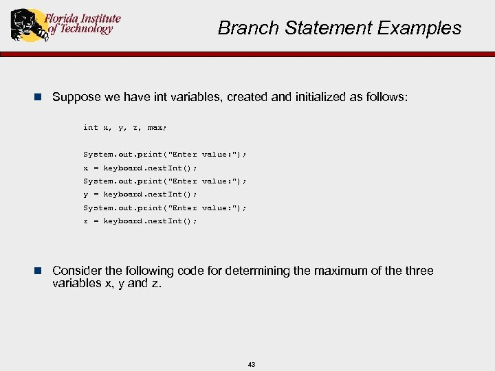 Branch Statement Examples n Suppose we have int variables, created and initialized as follows:
