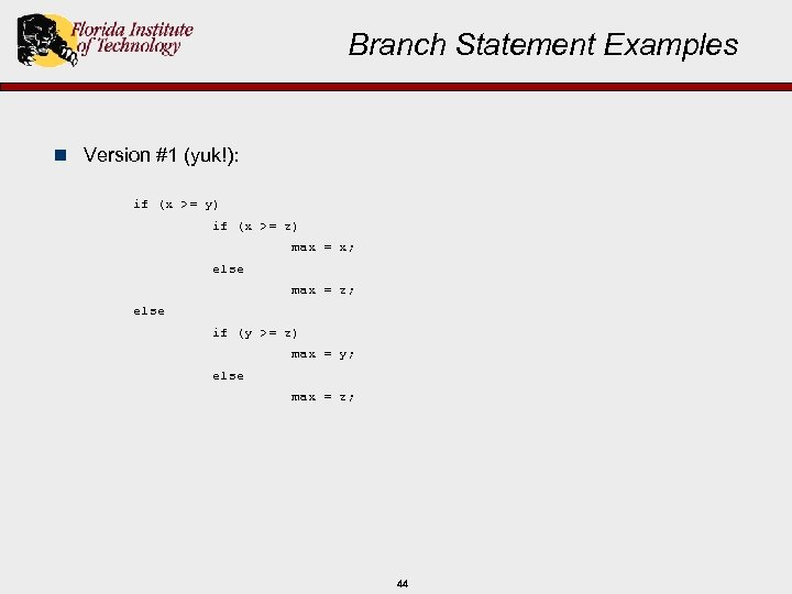 Branch Statement Examples n Version #1 (yuk!): if (x >= y) if (x >=
