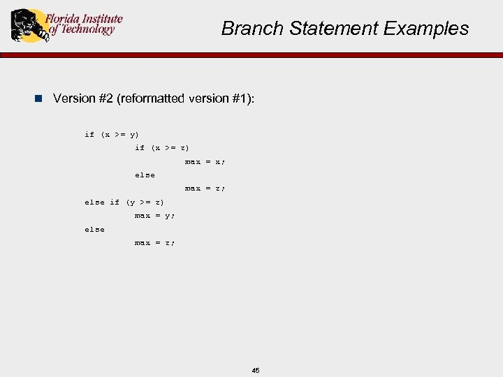 Branch Statement Examples n Version #2 (reformatted version #1): if (x >= y) if