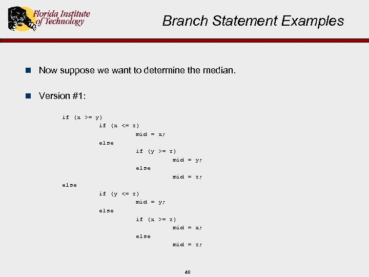 Branch Statement Examples n Now suppose we want to determine the median. n Version