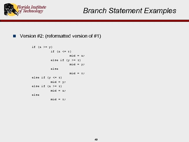 Branch Statement Examples n Version #2: (reformatted version of #1) if (x >= y)