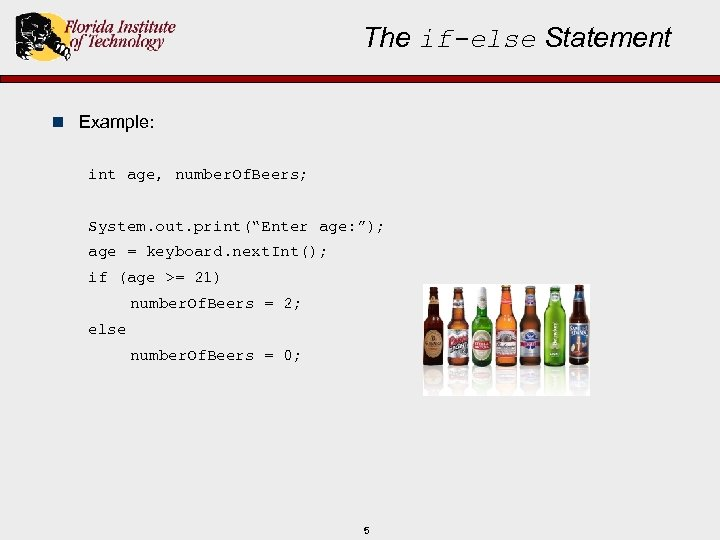"The if-else Statement n Example: int age, number. Of. Beers; System. out. print(""Enter age:"
