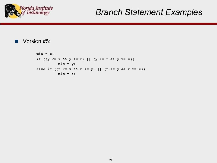 Branch Statement Examples n Version #5: mid = x; if ((y <= x &&