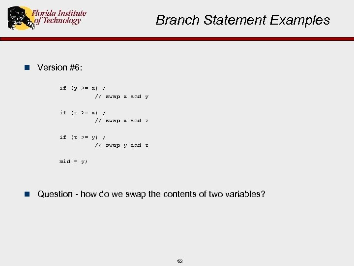 Branch Statement Examples n Version #6: if (y >= x) ; // swap x