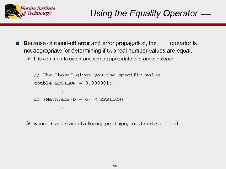 Using the Equality Operator == n Because of round-off error and error propagation, the