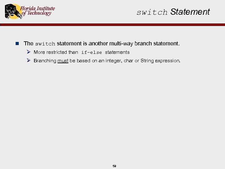 switch Statement n The switch statement is another multi-way branch statement. Ø More restricted