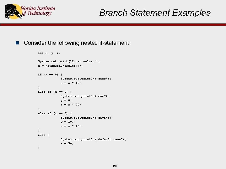 Branch Statement Examples n Consider the following nested if-statement: int x, y, z; System.