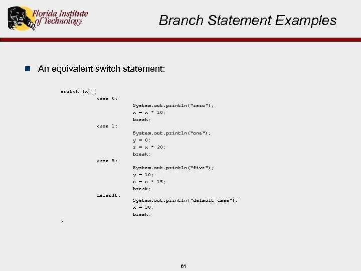 Branch Statement Examples n An equivalent switch statement: switch (x) { case 0: System.