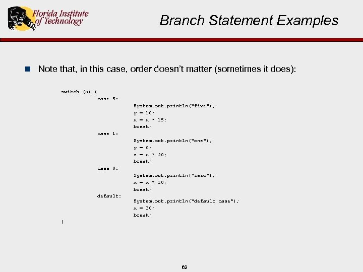 Branch Statement Examples n Note that, in this case, order doesn't matter (sometimes it
