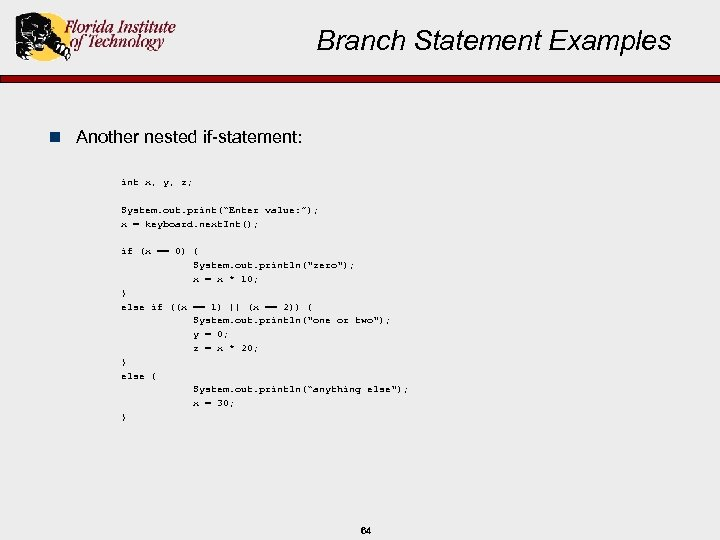 "Branch Statement Examples n Another nested if-statement: int x, y, z; System. out. print(""Enter"