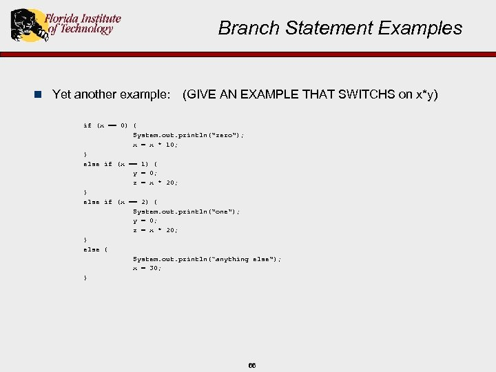 Branch Statement Examples n Yet another example: (GIVE AN EXAMPLE THAT SWITCHS on x*y)
