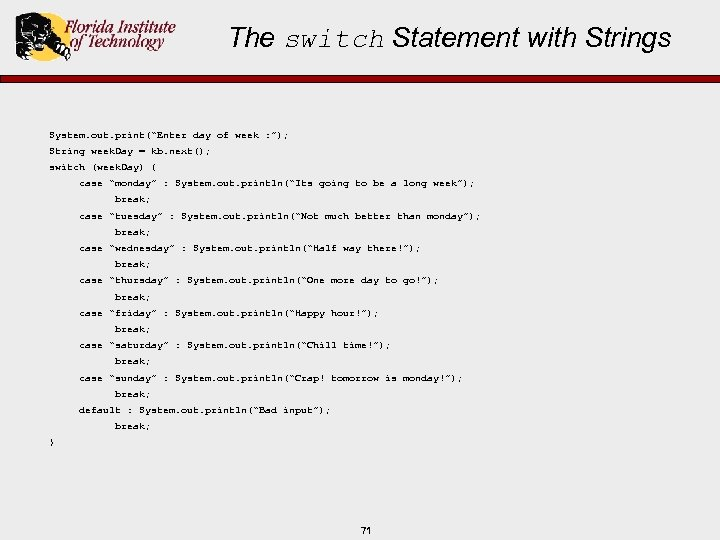 "The switch Statement with Strings System. out. print(""Enter day of week : ""); String"