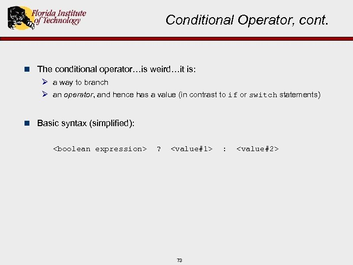 Conditional Operator, cont. n The conditional operator…is weird…it is: Ø a way to branch