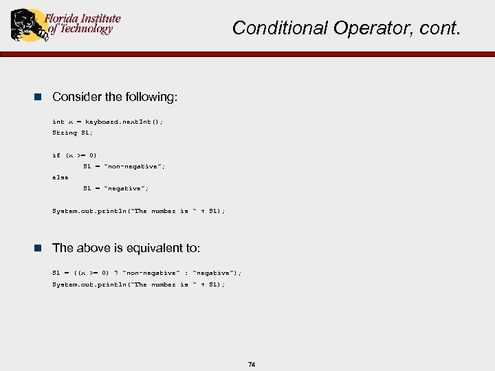 Conditional Operator, cont. n Consider the following: int x = keyboard. next. Int(); String