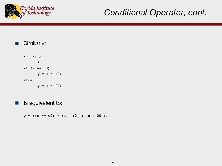 Conditional Operator, cont. n Similarly: int x, y; : if (x == 50) y