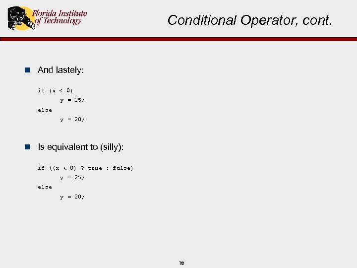 Conditional Operator, cont. n And lastely: if (x < 0) y = 25; else