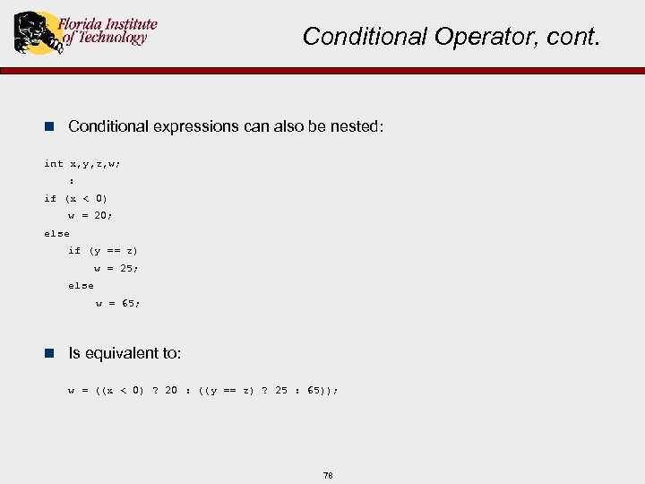 Conditional Operator, cont. n Conditional expressions can also be nested: int x, y, z,