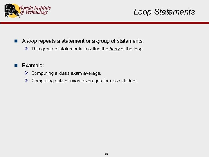 Loop Statements n A loop repeats a statement or a group of statements. Ø