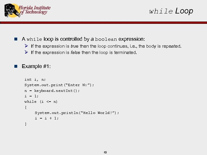 while Loop n A while loop is controlled by a boolean expression: Ø If
