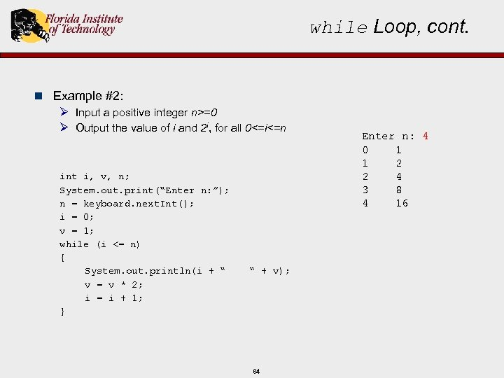 while Loop, cont. n Example #2: Ø Input a positive integer n>=0 Ø Output