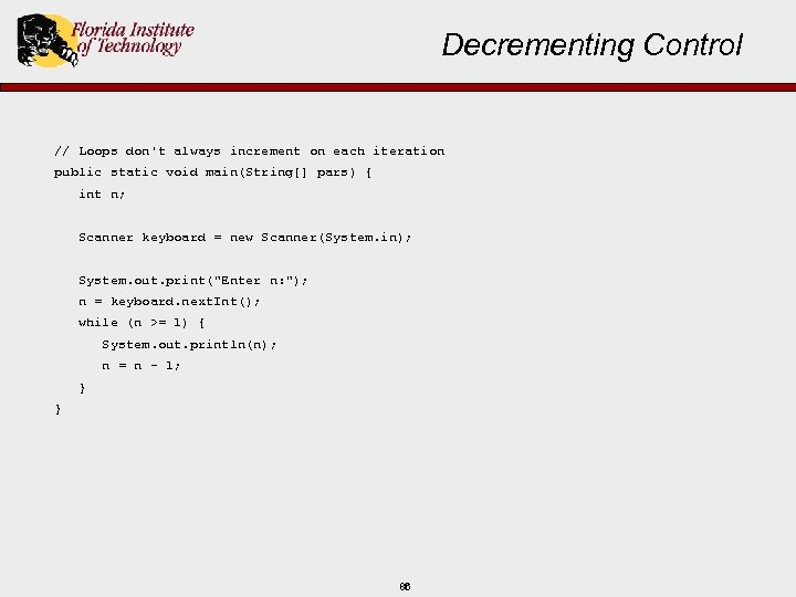 Decrementing Control // Loops don't always increment on each iteration public static void main(String[]