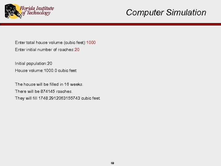 Computer Simulation Enter total house volume (cubic feet): 1000 Enter initial number of roaches: