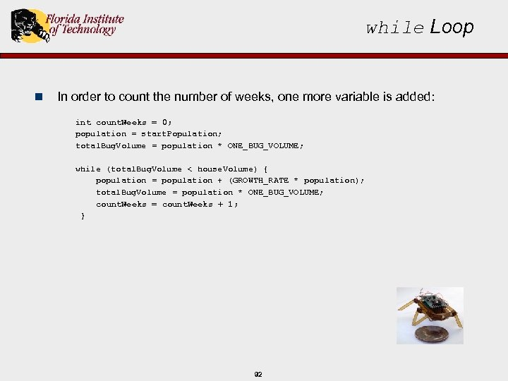 while Loop n In order to count the number of weeks, one more variable