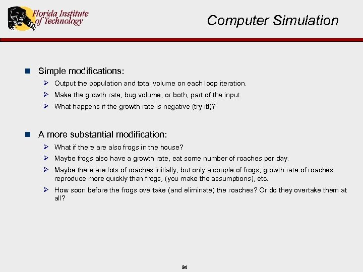Computer Simulation n Simple modifications: Ø Output the population and total volume on each