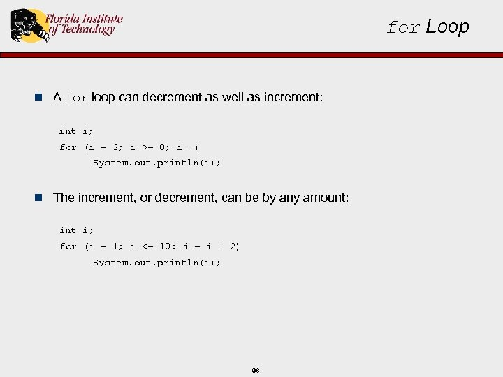 for Loop n A for loop can decrement as well as increment: int i;