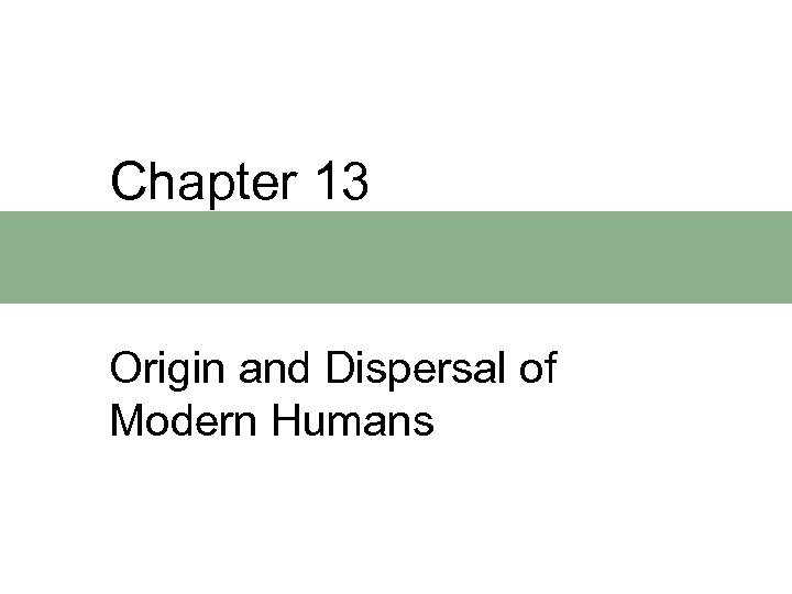 Chapter 13 Origin and Dispersal of Modern Humans