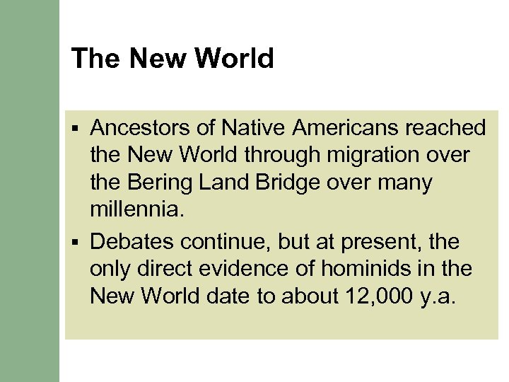 The New World Ancestors of Native Americans reached the New World through migration over