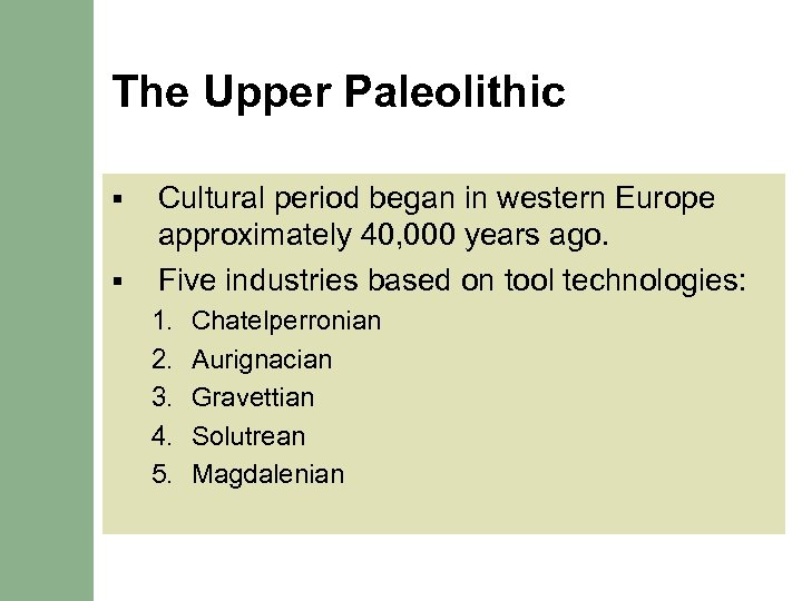 The Upper Paleolithic § § Cultural period began in western Europe approximately 40, 000