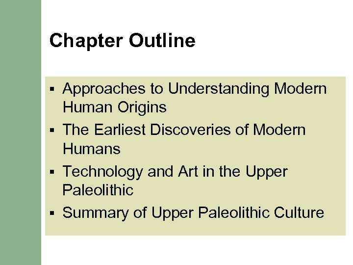 Chapter Outline Approaches to Understanding Modern Human Origins § The Earliest Discoveries of Modern