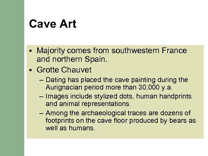 Cave Art Majority comes from southwestern France and northern Spain. § Grotte Chauvet §