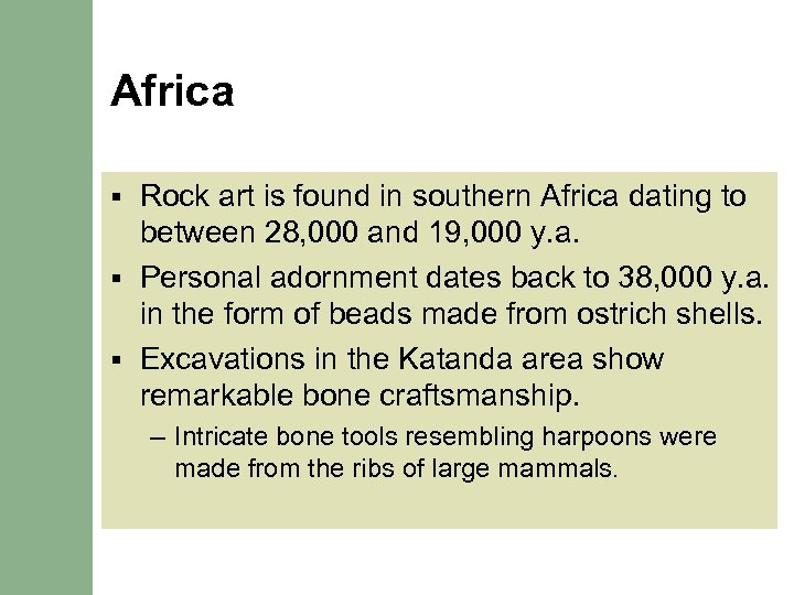 Africa Rock art is found in southern Africa dating to between 28, 000 and