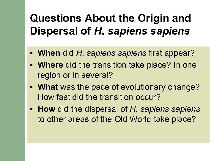 Questions About the Origin and Dispersal of H. sapiens When did H. sapiens first