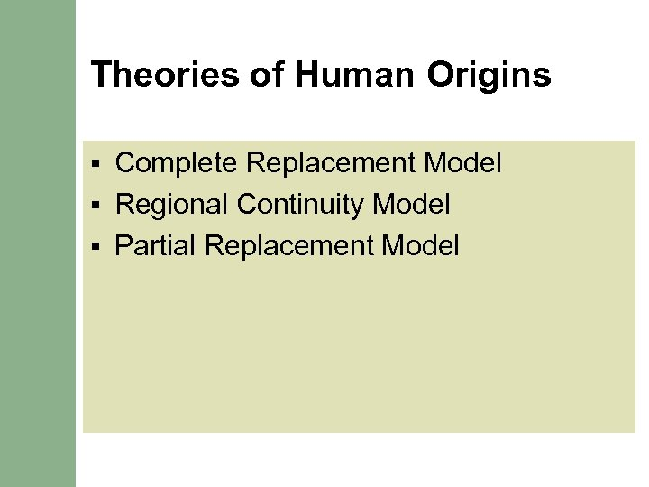 Theories of Human Origins Complete Replacement Model § Regional Continuity Model § Partial Replacement