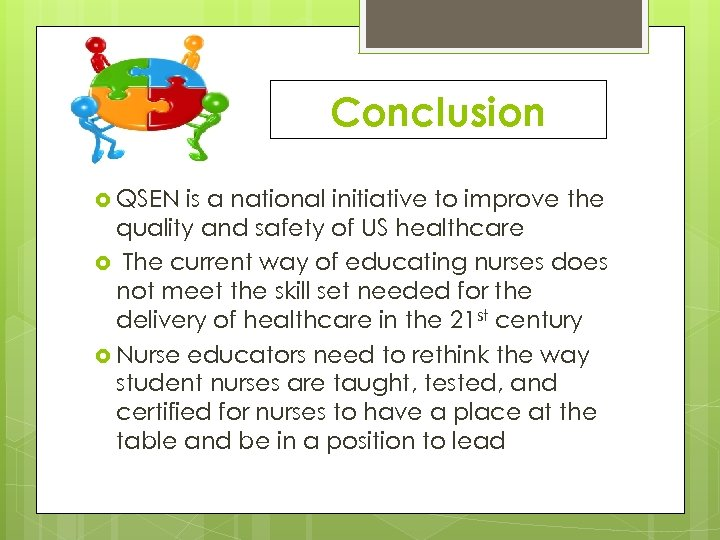 Conclusion QSEN is a national initiative to improve the quality and safety of US