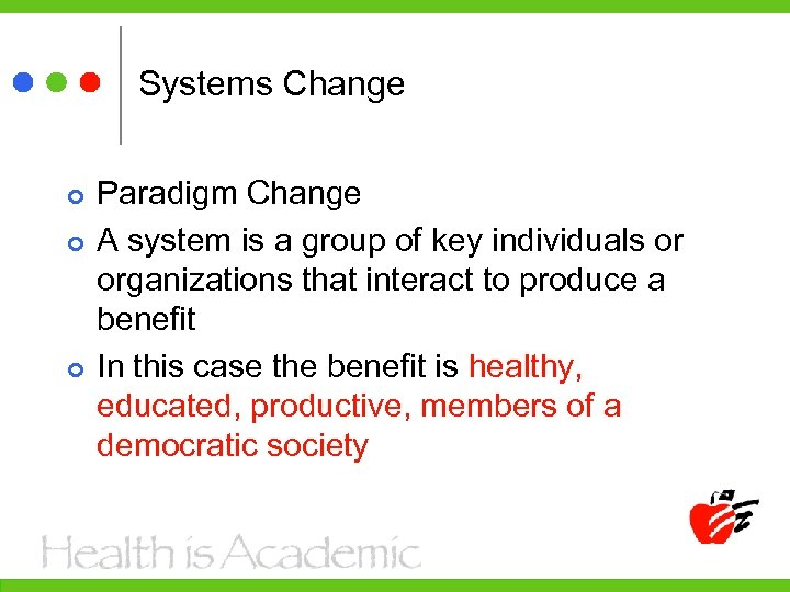 Systems Change Paradigm Change A system is a group of key individuals or organizations