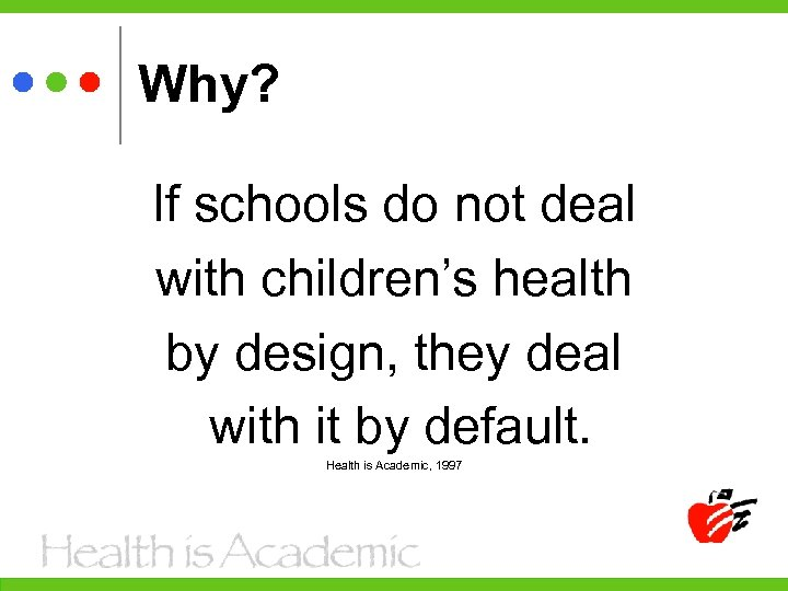 Why? If schools do not deal with children's health by design, they deal with