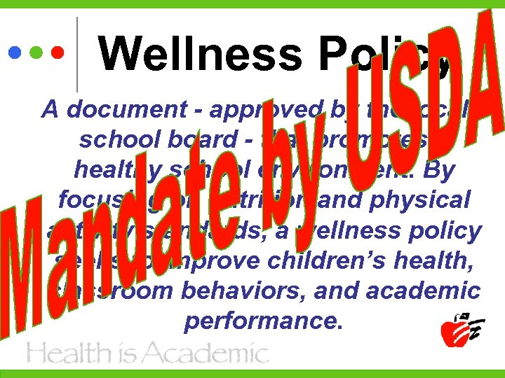 Wellness Policy A document - approved by the local school board - that promotes