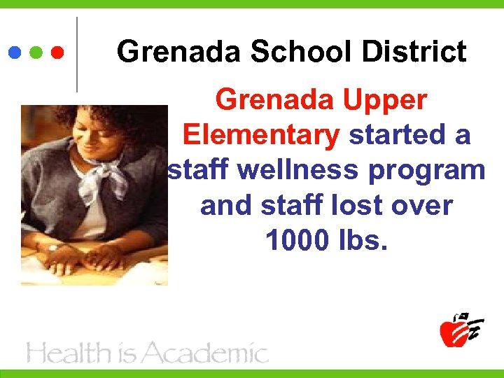 Grenada School District Grenada Upper Elementary started a staff wellness program and staff lost