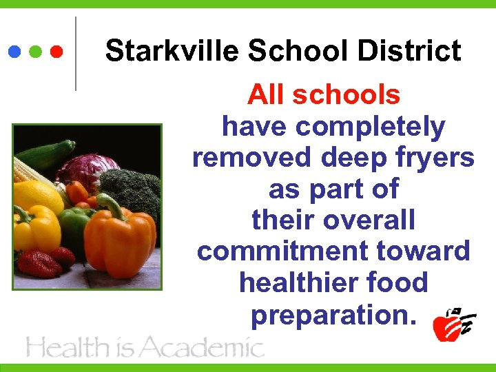 Starkville School District All schools have completely removed deep fryers as part of their