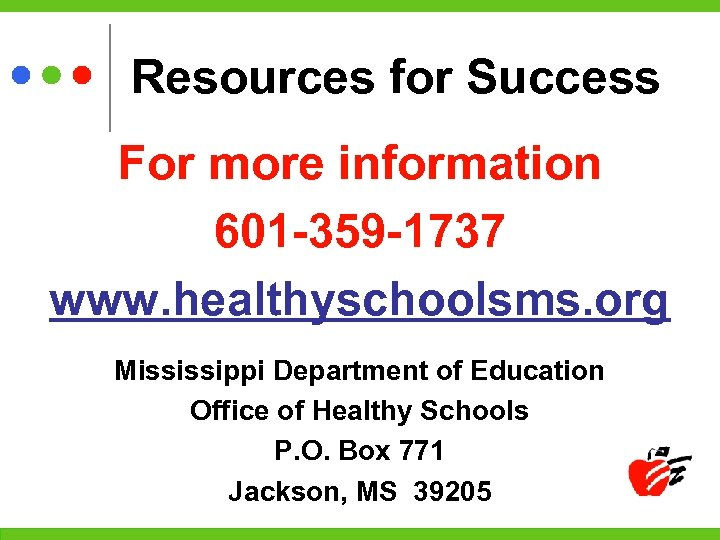 Resources for Success For more information 601 -359 -1737 www. healthyschoolsms. org Mississippi Department