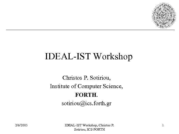 IDEAL-IST Workshop Christos P. Sotiriou, Institute of Computer Science, FORTH. sotiriou@ics. forth. gr 2/6/2003