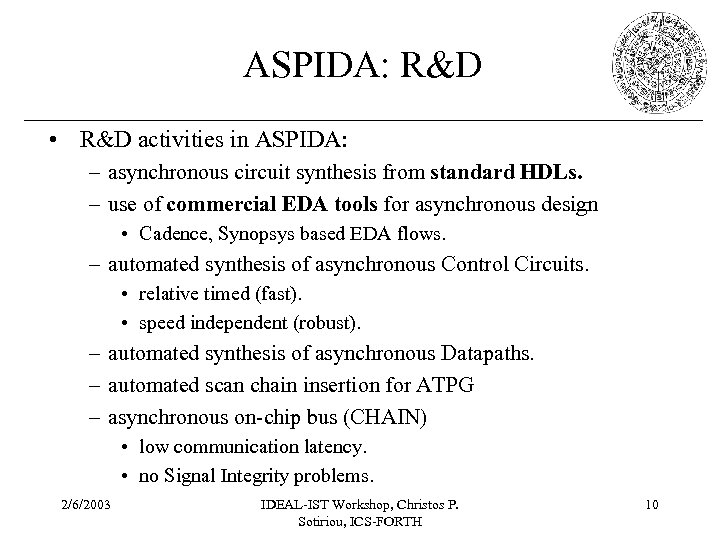 ASPIDA: R&D • R&D activities in ASPIDA: – asynchronous circuit synthesis from standard HDLs.